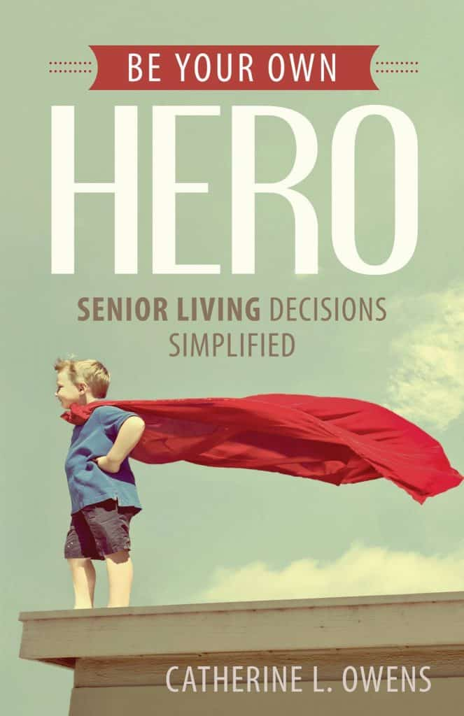 """""""Be Your Own Hero: Senior Living Decisions Simplified,"""" tackles the challenges that so many seniors and their families face when considering senior living communities."""